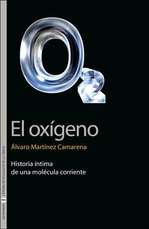 EL OXÍGENO. HISTORIA ÍNTIMA DE UNA MOLÉCULA CORRIENTE