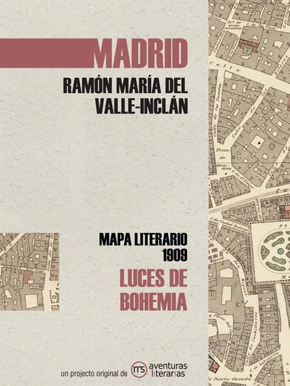 LUCES DE BOHEMIA. MAPA LITERARIO MADRID 1909