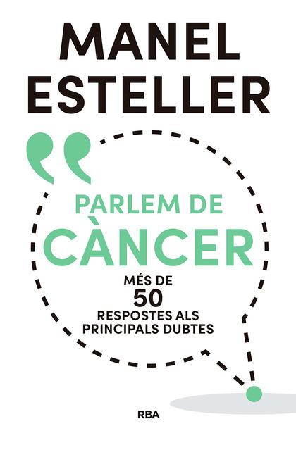 PARLEM DE CÀNCER. MÉS DE 50 RESPOSTES ALS PRINCIPALS DUBTES