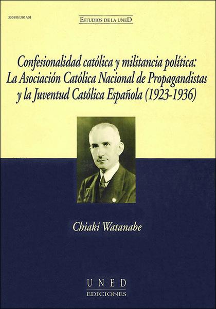 CONFESIONALIDAD CATÓLICA Y MILITANCIA POLÍTICA : LA ASOCIACIÓN CATÓLICA NACIONAL DE PROPAGANDIS