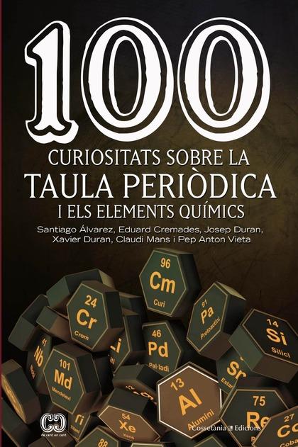 100 CURIOSITATS SOBRE LA TAULA PERIÒDICA I ELS ELEMENTS QUÍMICS.