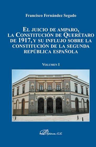EL JUICIO DE AMPARO, LA CONSTITUCIÓN DE QUERETARO DE 1917, Y SU INFLUJO SOBRE LA