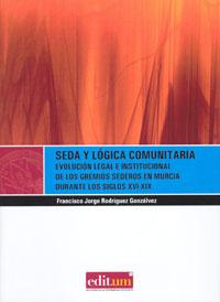 SEDA Y LÓGICA COMUNITARIA : EVOLUCIÓN LEGAL E INSTITUCIONAL DE LOS GREMIOS SEDEROS EN MURCIA DU