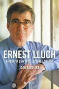 ERNEST LLUCH. BIOGRAFIA D´UN INTEL·LECTUAL AGITADOR