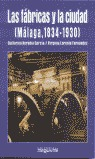 FABRICAS Y LA CIUDAD ( MALAGA , 1834-1930 )