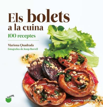 ELS BOLETS A LA CUINA. 100 RECEPTES