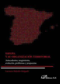ESPAÑA Y SU ORGANIZACIÓN TERRITORIAL. ANTECEDENTES, SURGIMIENTO, EVOLUCIÓN, PROBLEMAS Y PROPUES