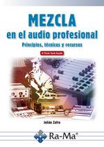 MEZCLA EN EL AUDIO PROFESIONAL PRINCIPIOS, TÉCNICAS Y RECURSOS.