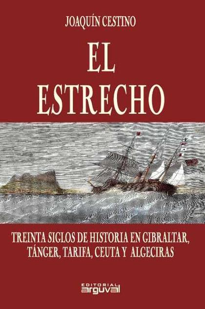 EL ESTRECHO: TREINTA SIGLOS DE HISTORIA EN GIBRALTAR, TÁNGER, TARIFA,