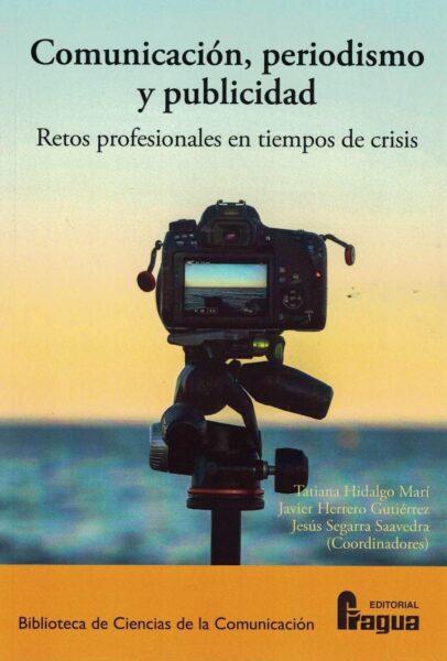 COMUNICACIÓN, PERIODISMO Y PUBLICIDAD. RETOS PROFESIONALES EN TIEMPOS DE CRISIS.