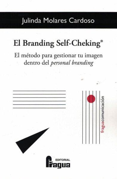 EL BRANDING SELF-CHEKING®. EL MÉTODO PARA GESTIONAR TU IMAGEN DENTRO DEL PERSONA.