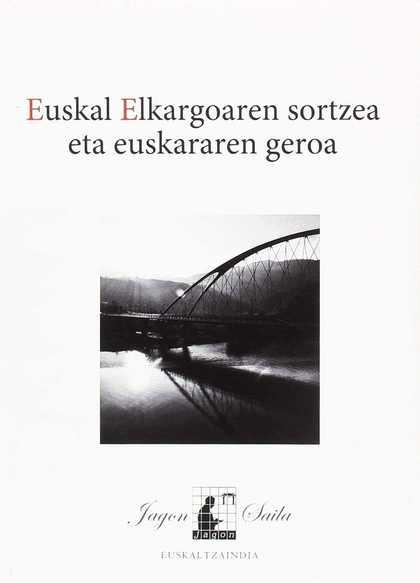 EUSKAL ELKARGOAREN SORTZEA ETA EUSKARAREN GEROA.