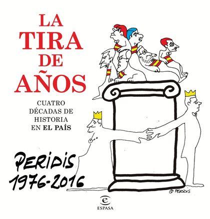 LA TIRA DE AÑOS. LOS MEJORES DIBUJOS PUBLICADOS EN EL PAÍS (1976-2016). LOS EMJORES DIBUJOS PUB