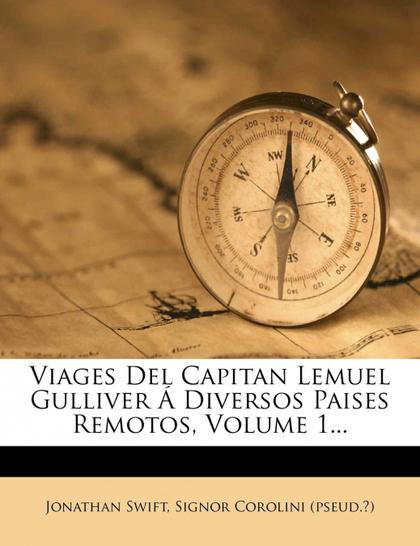 VIAGES DEL CAPITAN LEMUEL GULLIVER Á DIVERSOS PAISES REMOTOS, VOLUME 1...