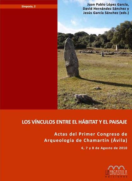 LOS VÍNCULOS ENTRE EL HÁBITAT Y EL PAISAJE : ACTAS DEL I CONGRESO DE ARQUEOLOGÍA DE CHAMARTÍN (