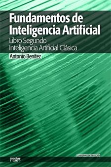 FUNDAMENTOS DE INTELIGENCIA ARTIFICIAL : LIBRO SEGUNDO. INTELIGENCIA ARTIFICIAL CLÁSICA