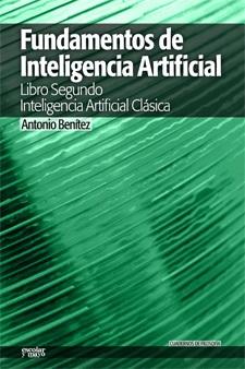 FUNDAMENTOS DE INTELIGENCIA ARTIFICIAL : LIBRO SEGUNDO. INTELIGENCIA ARTIFICIAL CLÁSICA