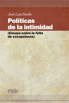 POLÍTICAS DE LA INTIMIDAD : ENSAYO SOBRE LA FALTA DE EXCEPCIONES