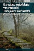 ESTRUCTURA, METODOLOGÍA Y ESCRITURA DEL TRABAJO DE FIN DE MÁSTER