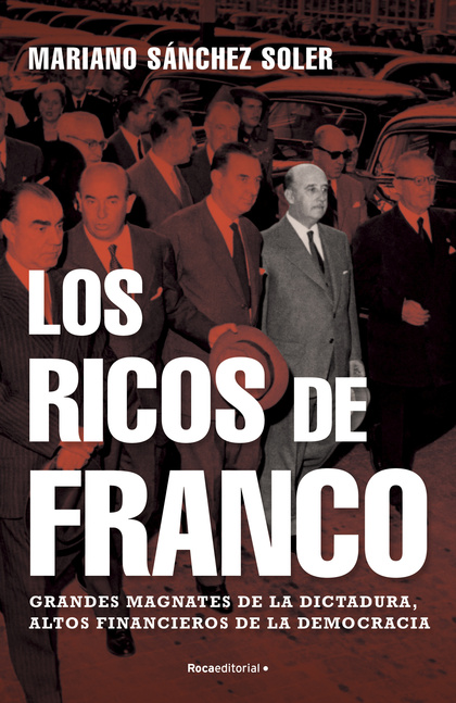 LOS RICOS DE FRANCO. GRANDES MAGNATES DE LA DICTADURA, ALTOS FINANCIEROS DE LA DEMOCRACIA