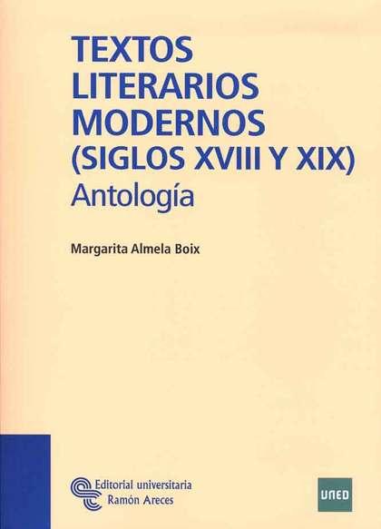 TEXTOS LITERARIOS MODERNOS (SIGLOS XVIII Y XIX) : ANTOLOGÍA