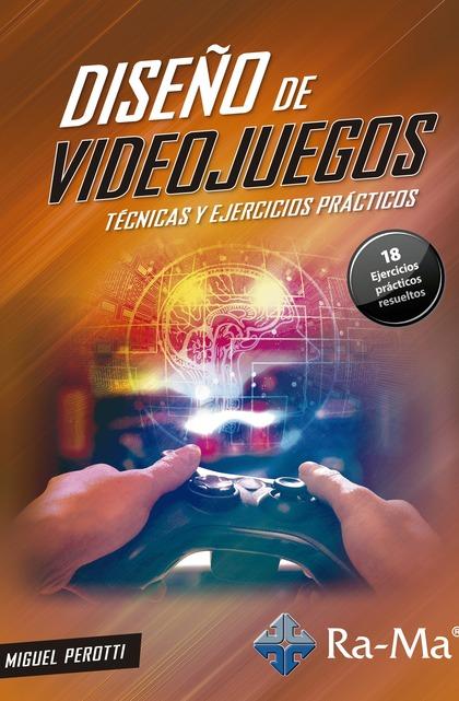 DISEÑO DE VIDEOJUEGOS. TÉCNICAS Y EJERCICIOS PRÁCTICOS