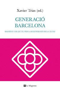 GENERACIÓ BARCELONA. MANIFEST COL·LECTIU PER LA REGENERACIÓ DE LA CIUTAT