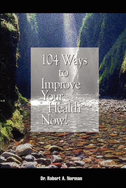 104 WAYS TO IMPROVE YOUR HEALTH NOW!