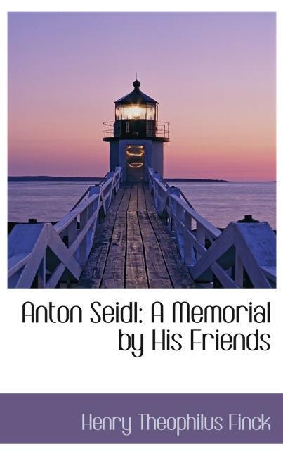 Anton Seidl: A Memorial by His Friends