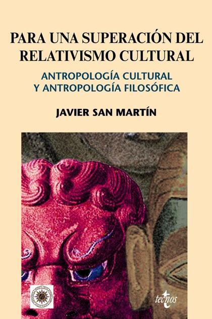 PARA UNA SUPERACIÓN DEL RELATIVISMO CULTURAL : ANTROPOLOGÍA CULTURAL Y ANTROPOLOGÍA FILOSÓFICA