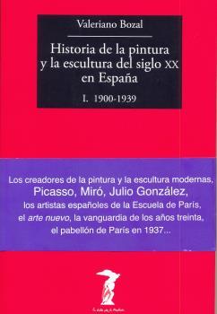 HISTORIA DE LA PINTURA Y LA ESCULTURA DEL SIGLO XX EN ESPAÑA. I. 1900-1939