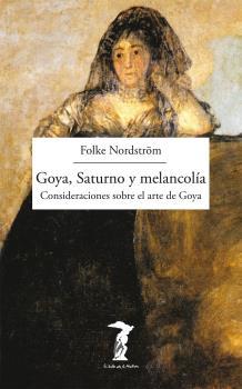 GOYA, SATURNO Y MELANCOLÍA. CONSIDERACIONES SOBRE EL ARTE DE GOYA