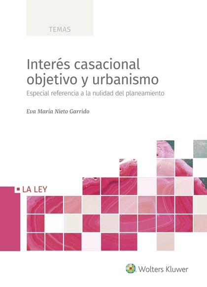 INTERÉS CASACIONAL OBJETIVO Y URBANISMO. ESPECIAL REFERENCIA A LA NULIDAD DEL PLANEAMIENTO