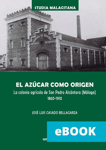 EL AZÚCAR COMO ORIGEN. LA COLONIA AGRÍCOLA DE SAN PEDRO ALCÁNTARA (MÁLAGA) 1860-1910