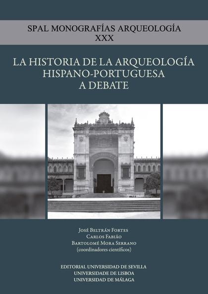 LA HISTORIA DE LA ARQUEOLOGÍA HISPANO-PORTUGUESA A DEBATE                       HISTORIOGRAFÍA,