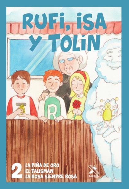 RUFI ISA Y TOLÍN 2. LA PIÑA DE ORO/EL TALISMÁN/LA ROSA SIEMPRE ROSA