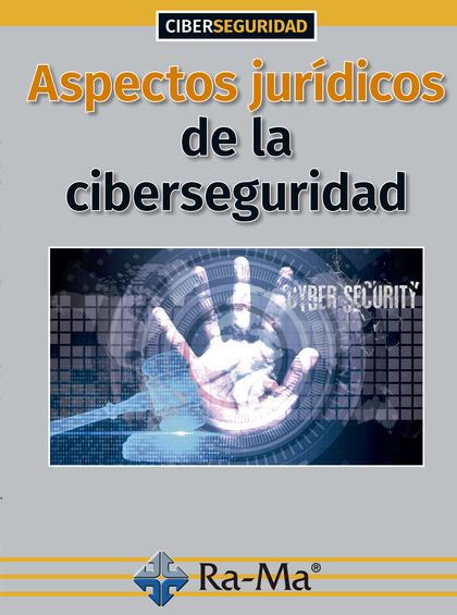 ASPECTOS JURÍDICOS DE LA CIBERSEGURIDAD.