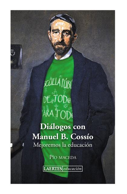 DIÁLOGOS CON MANUEL B. COSSÍO : MEJOREMOS LA EDUCACIÓN