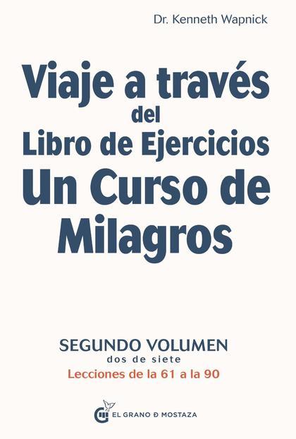VIAJE A TRAVÉS DEL LIBRO DE EJERCICIOS UN CURSO DE MILAGROS, VOL 2. SEGUNDO VOLUMEN, DOS DE SIE
