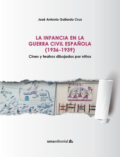 LA INFANCIA EN LA GUERRA CIVIL ESPAÑOLA (1936-1939). CINES Y TEATROS DIBUJADOS POR NIÑOS