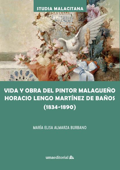 VIDA Y OBRA DEL PINTOR MALAGUEÑO HORACIO LENGO MARTÍNEZ DE BAÑOS (1834-1890).