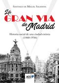 LA GRAN VÍA DE MADRID. HISTORIA SOCIAL DE UNA CIUDAD EXTINTA (1860-1936).