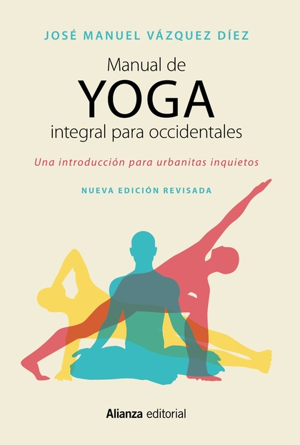 MANUAL DE YOGA INTEGRAL PARA OCCIDENTALES. UNA INTRODUCCIÓN PARA URBANITAS INQUIETOS - SEGUNDA