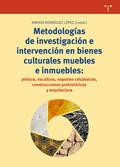METODOLOGÍAS DE INVESTIGACIÓN E INTERVENCIÓN EN BIENES CULTURALES MUEBLES E INMU.