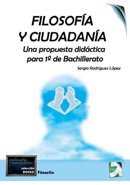 FILOSOFÍA Y CIUDADANÍA, 1 BACHILLERATO. PROPUESTA DIDÁCTICA