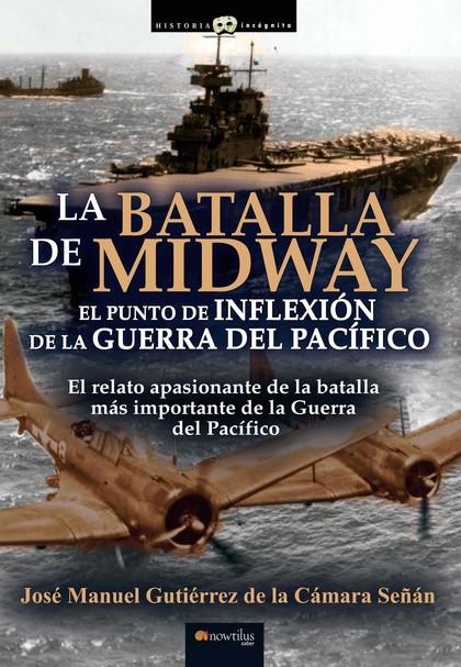 LA BATALLA DE MIDWAY. EL PUNTO DE INFLEXIÓN DE LA GUERRA DEL PACÍFICO