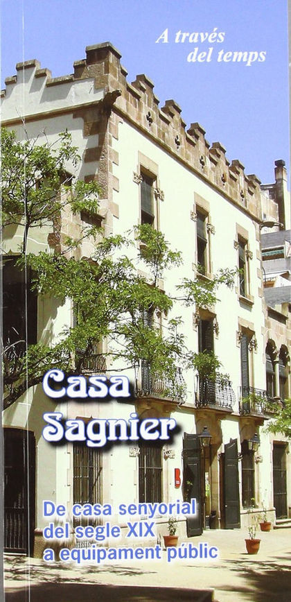 CASA SAGNIER : DE CASA SENYORIAL DEL SEGLE XIX A EQUIPAMENT PÚBLIC