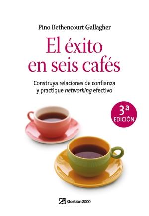 EL ÉXITO EN SEIS CAFÉS.CONSTRUYA RELACIONES DE CONFIANZA Y PRACTIQUE NETWORKING EFECTIVO