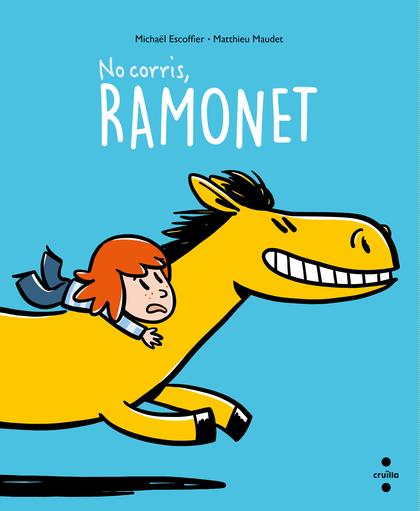 NO CORRIS, RAMONET!.