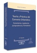TEORÍA Y PRÁCTICA DEL CONVENIO URBANÍSTICO: COMENTARIOS, LEGISLACIÓN,